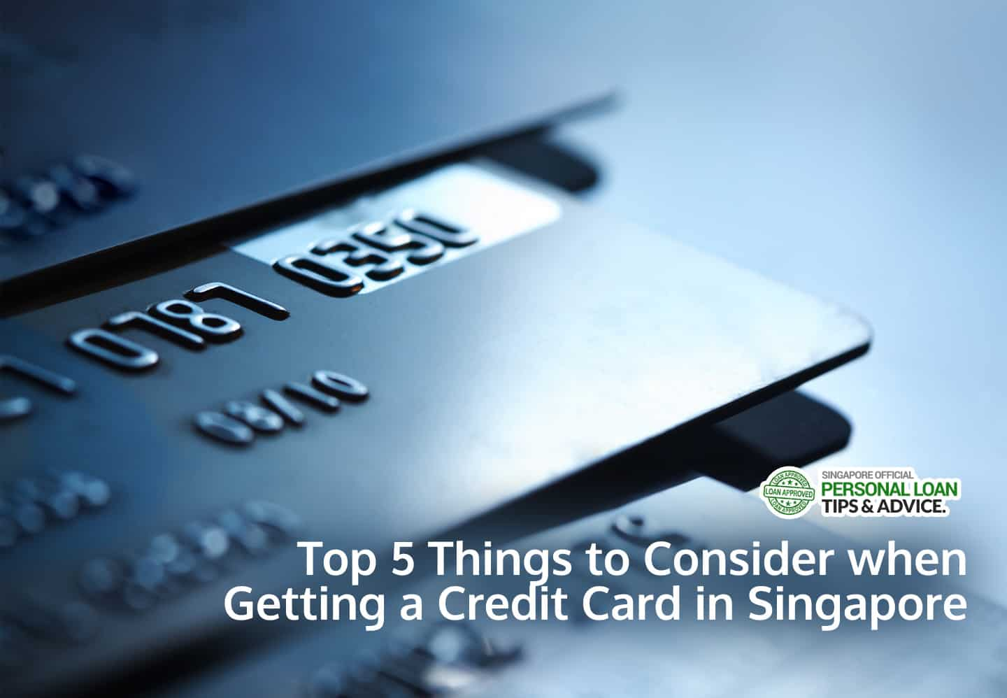 top 5 things to consider when getting credit cards in